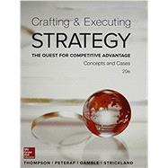 Crafting & Executing Strategy: The Quest for Competitive Advantage:  Concepts and Cases by Thompson Jr, Arthur; Peteraf, Margaret; Gamble, John; Strickland III, A., 9780077720599