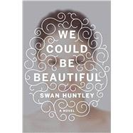 We Could Be Beautiful by Huntley, Swan, 9780385540599