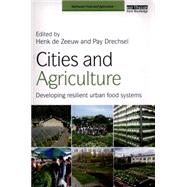 Cities and Agriculture: Developing Resilient Urban Food Systems by de Zeeuw; Henk, 9781138860599