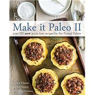 Make It Paleo II: Over 150 New Grain-free Recipes for the Primal Palate by Mason, Hayley; Staley, Bill; Nagelson, Caitlin (CON), 9781628600599