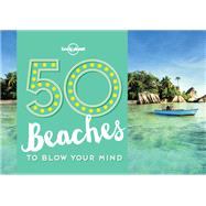 50 Beaches to Blow Your Mind by Lonely Planet Publications; Handicott, Ben, 9781760340599