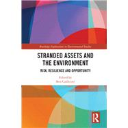 Stranded Assets and the Environment: Risk, Resilience and Opportunity by Caldecott; Ben, 9781138120600