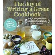 The Joy of Writing a Great Cookbook How to Share Your Passion for Cooking from Idea to Published Book to Marketing It Like a Bestseller by Yorio, Kim; Oliver, Jamie, 9781624140600