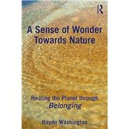 A Sense of Wonder Towards Nature: Healing the Planet through Belonging by Washington; Haydn, 9781138590601