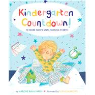 Kindergarten Countdown! 10 More Sleeps Until School Starts! by Parker, Marjorie  Blain; Burrows, Sophie, 9781454920601
