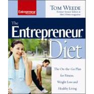 The Entrepreneur Diet : The On-the-Go Plan for Fitness, Weight Loss and Healthy Living by Weede, Tom, 9781599180601