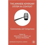 The Japanese Adversary System in Context Controversies and Comparisons by Feeley, Malcolm M.; Miyazawa, Setsuo, 9780333920602