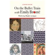 On the Bullet Train With Emily Brontë by Pascoe, Judith, 9780472130603