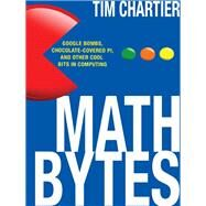 Math Bytes: Google Bombs, Chocolate-covered Pi, and Other Cool Bits in Computing by Chartier, Tim, 9780691160603