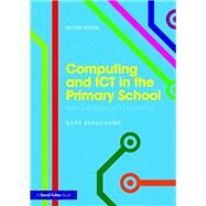Computing and ICT in the Primary School: From pedagogy to practice by Beauchamp; Gary, 9781138190603