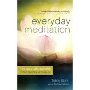 Everyday Meditation 100 Daily Meditations for Health, Stress Relief, and Everyday Joy by Blake, Tobin, 9781608680603