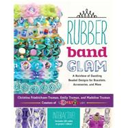 Rubber Band Glam by Friedrichsen-truman, Christina; Truman, Emily; Truman, Madeline, 9781631590603