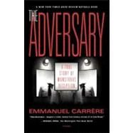 The Adversary A True Story of Monstrous Deception by Carrère, Emmanuel; Coverdale, Linda, 9780312420604
