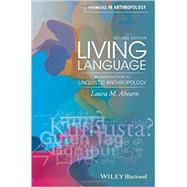 Living Language: An Introduction to Linguistic Anthropology by Ahearn, Laura M., 9781119060604