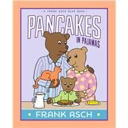 Pancakes in Pajamas by Asch, Frank, 9781481480604