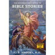 The Nonbeliever's Guide to Bible Stories by Brooks, C. B., M.d., 9781634310604