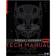 Batman V Superman: Dawn Of Justice: Tech Manual by NEWELL, ADAM; GOSLING, SHARON, 9781785650604