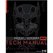 Batman V Superman: Dawn Of Justice: Tech Manual by NEWELL, ADAM; GOSLING, SHARON, 9781785650604