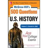 McGraw-Hill's 500 U.S. History Questions, Volume 1: Colonial to 1865: Ace Your College Exams by Muntone, Stephanie, 9780071780605