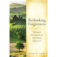 Rethinking Christian Forgiveness: Theological, Philosophical, and Psychological Explorations by Voiss, James K., 9780814680605