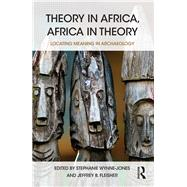 Theory in Africa, Africa in Theory: Locating Meaning in Archaeology by Wynne-Jones; Stephanie, 9781138860605