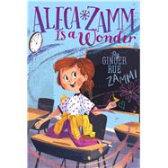 Aleca Zamm Is a Wonder by Rue, Ginger, 9781481470605