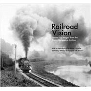 Railroad Vision by Keefe, Kevin P.; Burton, Wendy; Brouws, Jeff, 9781593720605