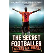 The Secret Footballer: Access All Areas by Unknown, 9781783350605