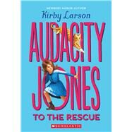 Audacity Jones to the Rescue (Audacity Jones #1) by Larson, Kirby, 9780545840606
