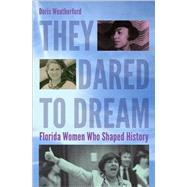 They Dared to Dream: Florida Women Who Shaped History by Weatherford, Doris, 9780813060606
