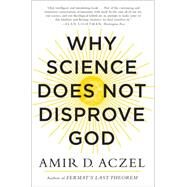 Why Science Does Not Disprove God by Aczel, Amir D., 9780062230607