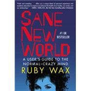 Sane New World A User's Guide to the Normal-Crazy Mind by Wax, Ruby, 9780399170607