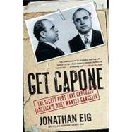 Get Capone : The Secret Plot That Captured America's Most Wanted Gangster by Eig, Jonathan, 9781416580607