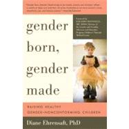 Gender Born, Gender Made : Raising Healthy Gender-Nonconforming Children by Ehrensaft, Diane, 9781615190607