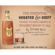 The Essential Scratch & Sniff Guide to Becoming a Whiskey Know-it-all: Know Your Booze Before You Choose by Betts, Richard; Sacca, Crystal English (CON); Macnaughton, Wendy (CON), 9780544520608