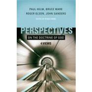 Perspectives on the Doctrine of God Four Views by Ware, Bruce; Helm, Paul; Olson, Roger; Sanders, John, 9780805430608