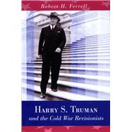 Harry S. Truman and the Cold War Revisionists by Ferrell, Robert H., 9780826220608