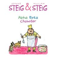 Alpha Beta Chowder by Steig, Jeanne; Steig, William, 9781481440608