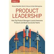Product Leadership by Banfield, Richard; Eriksson, Martin; Walkingshaw, Nate, 9781491960608