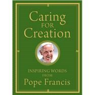 Caring for Creation by Pope Francis; Von Stamwitz, Alicia, 9781632530608