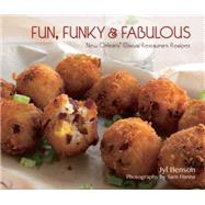 Fun, Funky & Fabulous: New Orleans' Casual Restaurant Recipes by Benson, Jyl; Hanna, Sam; Simon of New Orleans; Williams, Liz, 9781455620609