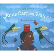 Anna Carries Water by Senior, Olive; James, Laura, 9781896580609