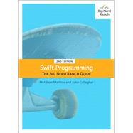 Swift Programming The Big Nerd Ranch Guide by Mathias, Matthew; Gallagher, John, 9780134610610