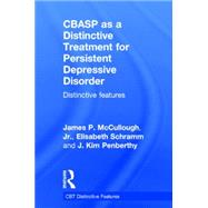 CBASP as a Distinctive Treatment for Persistent Depressive Disorder: Distinctive Features by McCullough; James P., 9780415870610