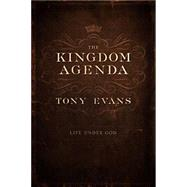 The Kingdom Agenda Life Under God by Evans, Tony, 9780802410610