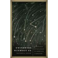 Universes Without Us: Posthuman Cosmologies in American Literature by Taylor, Matthew A., 9780816680610
