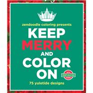Zendoodle Coloring Presents Deluxe Edition Keep Merry and Color on 75 yuletide designs by Mennitt, Meredith, 9781250100610