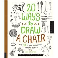 20 Ways to Draw a Chair and 44 Other Interesting Everyday Things by Solomon, Lisa, 9781631590610