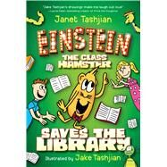 Einstein the Class Hamster Saves the Library by Tashjian, Janet; Tashjian, Jake, 9781627790611