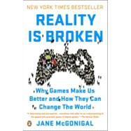 Reality Is Broken : Why Games Make Us Better and How They Can Change the World by Mcgonigal, Jane, 9780143120612